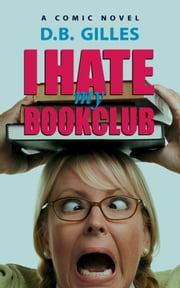 I Hate My Book Club ebook by D.B. Gilles