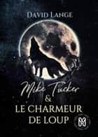 Mike Tucker & Le charmeur de loup - Mike Tucker ebook by David Lange