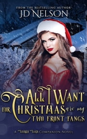All I Want For Christmas Are My Two Front Fangs (A Wicked Ways Companion Novel #1.5) ebook by JD Nelson