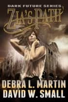 Zia's Path (Book 3, Dark Future) ebook by Debra L Martin,David W Small