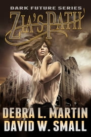 Zia's Path (Book 3, Dark Future) ebook by Debra L Martin, David W Small