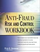 Anti-Fraud Risk and Control Workbook ebook by Peter Goldmann, Hilton Kaufman