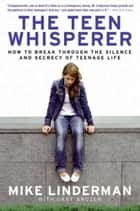 The Teen Whisperer ebook by Mike Linderman,Gary Brozek