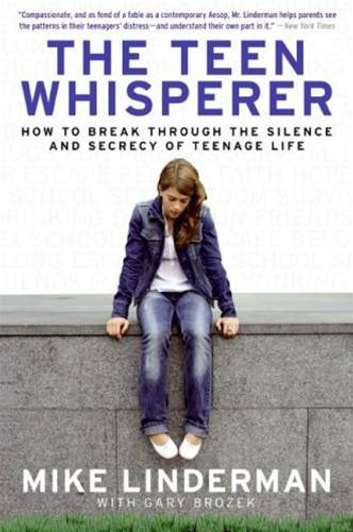 The Teen Whisperer - How to Break through the Silence and Secrecy of Teenage Life ebook by Mike Linderman,Gary Brozek
