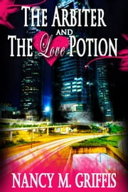 The Arbiter And The Love Potion ebook by Nancy M. Griffis