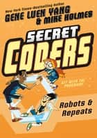 Secret Coders: Robots & Repeats ebook by
