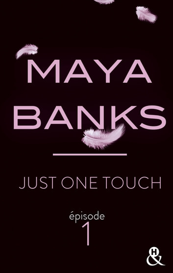 Just One Touch - Episode 1 ebook by Maya Banks
