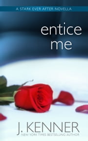 Entice Me ebook by J. Kenner