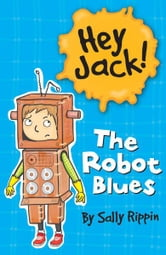 Hey Jack!: The Robot Blues ebook by Sally Rippin