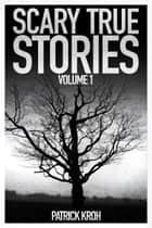 Scary True Stories Vol.1 ebook by Patrick Kroh