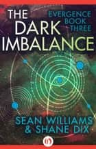 The Dark Imbalance ebook by Sean Williams,Shane Dix