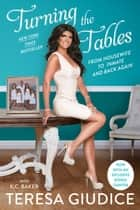 Turning the Tables - From Housewife to Inmate and Back Again Ebook di Teresa Giudice, K.C. Baker