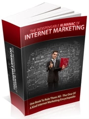 The Indispensable Almanac Of Internet  Marketing ebook by Anonymous