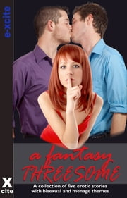 A Fantasy Threesome - A collection of five erotic stories ebook by Eva Hore,Michael Bracken,Lynn Lake,Alcamia Payne,Giselle Renarde,Miranda Forbes,S Campbell