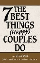 The 7 Best Things Happy Couples Do...plus one ebook by John Friel, PhD, Linda D. Friel,...