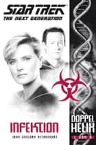 Star Trek - The Next Generation: Doppelhelix 1 - Infektion ebook by John Gregory Betancourt, Stephanie Pannen