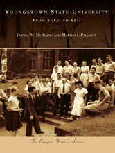 Youngstown State University - From YoCo To YSU ebook by Donna M. DeBlasio,Martha I. Pallante