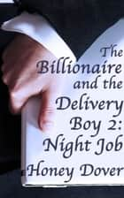 The Billionaire and the Delivery Boy 2: Night Job ebook by Honey Dover