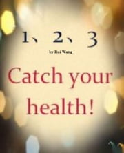 1-2-3 Catch Your Health-Three secrets for your health ebook by Rui Wang