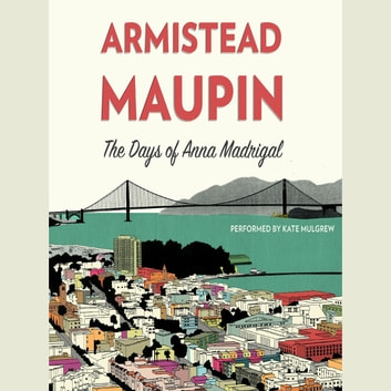 The Days of Anna Madrigal - A Novel audiobook by Armistead Maupin