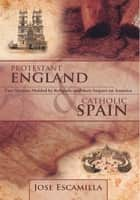 PROTESTANT ENGLAND AND CATHOLIC SPAIN ebook by Jose Escamilla