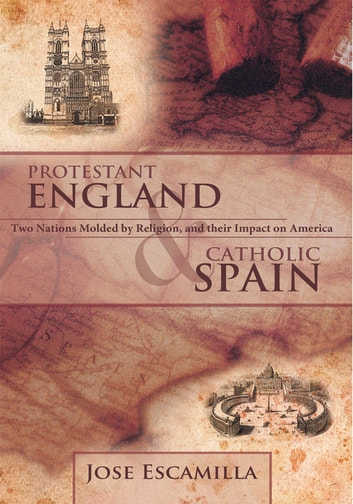 Protestant england and catholic spain ebook by jose escamilla protestant england and catholic spain two nations molded by religion and their impact on fandeluxe Document