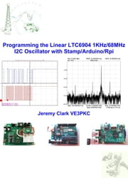 Programming the Linear LTC6904 1KHz/68MHz I2C Oscillator with Stamp/Arduino/RPi ebook by Jeremy Clark VE3PKC