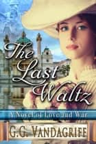 The Last Waltz - New Edition: A Novel of Love and War ebook by G.G. Vandagriff