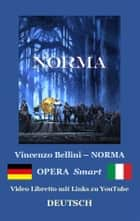 NORMA - Libretto Smart (DEUTSCH-Ita) ebook ebook by Vincenzo BELLINI