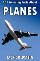 101 Amazing Facts about Planes ebook by Jack Goldstein
