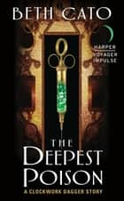 The Deepest Poison - A Clockwork Dagger Story ebook by Beth Cato
