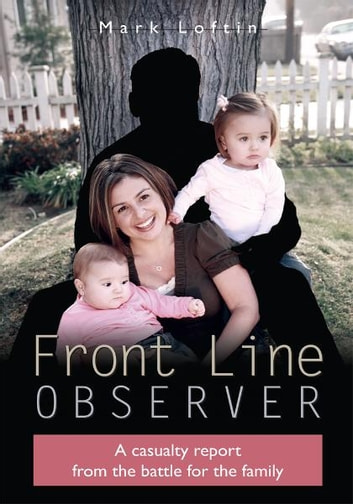 Front Line Observer - A casualty report from the battle for the family ebook by Mark Loftin
