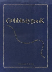 Gobbledygook: A dictionary that's 1/3 accurate, 2/3 nonsense - and 100% up to you to decide ebook by William Wilson