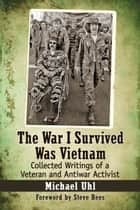 The War I Survived Was Vietnam ebook by Michael Uhl