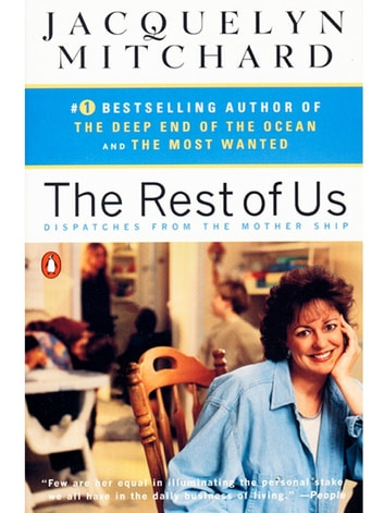 The Rest of Us - Dispatches from the Mother Ship ebook by Jacquelyn Mitchard