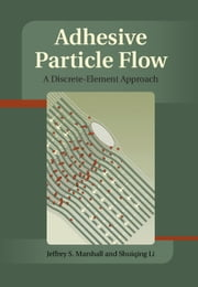 Adhesive Particle Flow - A Discrete-Element Approach ebook by Jeffery S. Marshall,Shuiqing Li