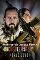 Winchester: Triumph (Winchester Undead Book 6) ebook by