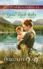 Gold Rush Baby ebook by Dorothy Clark