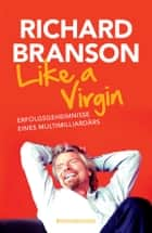 Like a Virgin - Erfolgsgeheimnisse eines Multimilliardärs ebook by Richard Branson