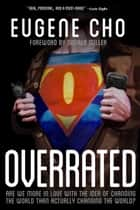 Overrated - Are We More in Love with the Idea of Changing the World Than Actually Changing the World? ebook by Eugene Cho
