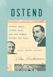Ostend - Stefan Zweig, Joseph Roth, and the Summer Before the Dark ebook by Volker Weidermann,Carol Janeway