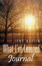 What I've Learned ebook by Irma Martin
