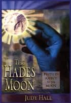 The Hades Moon - Pluto in Aspect to the Moon ebook by Judy Hall