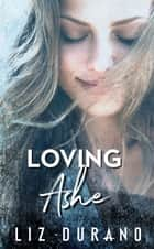 Loving Ashe ebook by Liz Durano