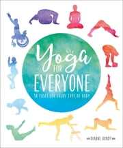 Yoga for Everyone - 50 Poses For Every Type of Body ebook by Dianne Bondy