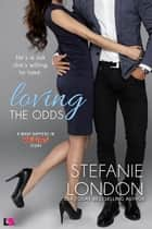 Loving the Odds ebook by Stefanie London