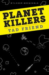 Planet Killers: A Spine-Tingling Look at Near-Earth Objects, Mass Extinctions, and the Controversial Science of Planetary Defense ebook by Tad Friend