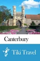 Canterbury (England) Travel Guide - Tiki Travel ebook by Tiki Travel