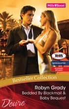 Robyn Grady Bestseller Collection 2010/Bedded By Blackmail/Baby ebook by