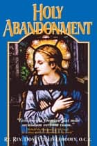 Holy Abandonment ebook by Vitalis Rt. Rev. Abbot Dom Lehodey, O.C.R.